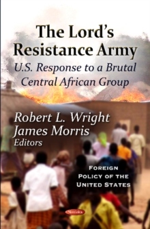 Lord's Resistance Army : U.S. Response To A Brutal Central African Group, Paperback Book
