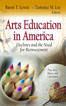 Arts Education in America : Declines & the Need for Reinvestment, Hardback Book
