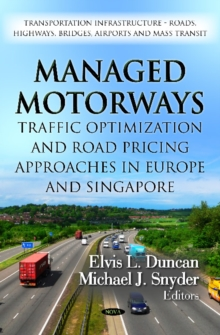 Managed Motorways : Traffic Optimization & Road Pricing Approaches in Europe & Singapore, Hardback Book