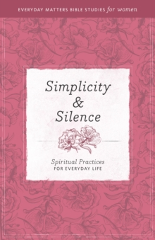 Simplicity & Silence : Spiritual Practices for Everyday Life, Paperback / softback Book