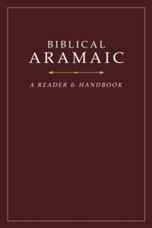 Biblical Aramaic: A Reader and Handbook, Hardback Book