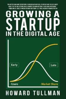 Growing a Startup in the Digital Age : You Get What You Work for, Not What You Wish for, Paperback Book