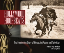 Hollywood Hoofbeats : The Fascinating Story of Horses in Movies and Television, EPUB eBook