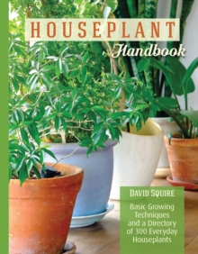 The Houseplant Handbook : Basic Growing Techniques and a Directory of 300 Everyday Houseplants, Paperback Book