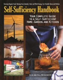 The Self-Sufficiency Handbook : Your Complete Guide to a Self-Sufficient Home, Garden, and Kitchen, Paperback Book