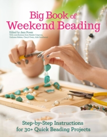 Big Book of Weekend Beading : Step-by-Step Instructions for 30+ Quick Beading Projects, Paperback Book