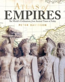 Atlas of Empires : The World's Civilizations from Ancient Times to Today, Paperback / softback Book