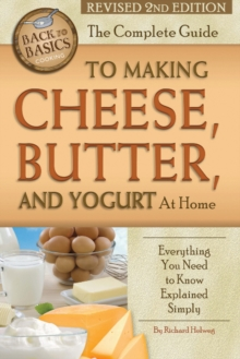 Complete Guide to Making Cheese, Butter & Yogurt at Home : Everything You Need to Know Explained Simply, Paperback Book