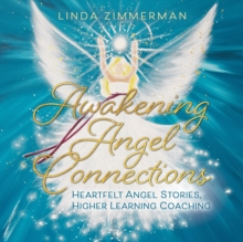 Awakening Angel Connections : Heartfelt Angel Stories, Higher Learning Coaching, EPUB eBook