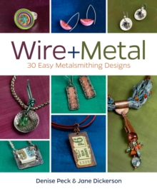 Wire + Metal : 30 Easy Metalsmithing Designs, Paperback / softback Book