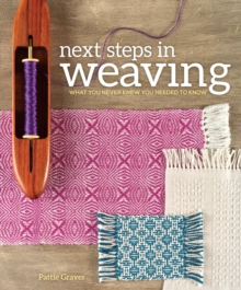 Next Steps in Weaving : What You Never Knew You Needed to Know, Paperback Book