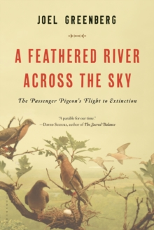 A Feathered River Across the Sky : The Passenger Pigeon's Flight to Extinction, Paperback Book