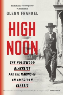 High Noon : The Hollywood Blacklist and the Making of an American Classic, Paperback Book