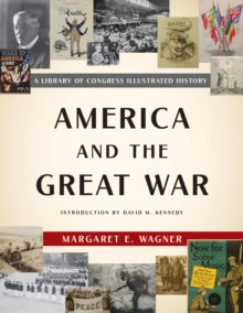 America and the Great War : A Library of Congress Illustrated History, Hardback Book