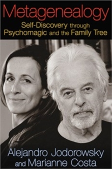Metagenealogy : Self-Discovery Through Psychomagic and the Family Tree, Paperback / softback Book