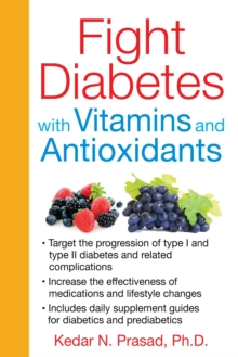 Fight Diabetes with Vitamins and Antioxidants, Paperback / softback Book