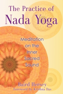Practice of Nada Yoga : Meditation on the Inner Sacred Sound, Paperback Book