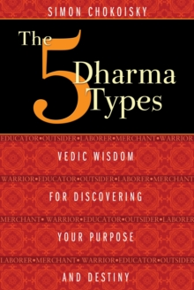 The Five Dharma Types : Vedic Wisdom for Discovering Your Purpose and Destiny, Paperback / softback Book