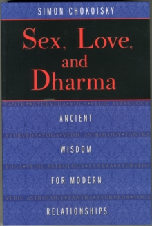 Sex, Love, and Dharma : Ancient Wisdom for Modern Relationships, Paperback / softback Book