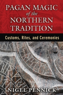 Pagan Magic of the Northern Tradition : Customs, Rites, and Ceremonies, Paperback / softback Book