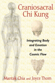 Craniosacral Chi Kung : Integrating Body and Emotion in the Cosmic Flow, Paperback Book