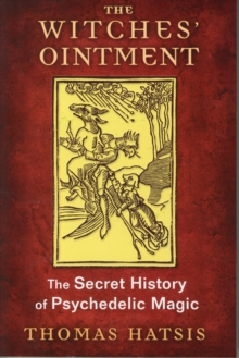The Witches' Ointment : The Secret History of Psychedelic Magic, Paperback Book