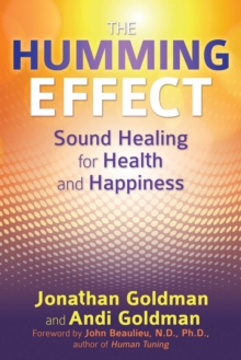 The Humming Effect : Sound Healing for Health and Happiness, Paperback Book
