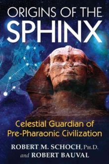 Origins of the Sphinx : Celestial Guardian of Pre-Pharaonic Civilization, Paperback / softback Book