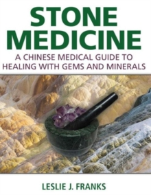 Stone Medicine : A Chinese Medical Guide to Healing with Gems and Minerals, Hardback Book