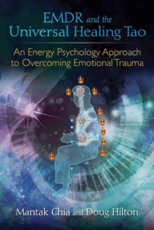 EMDR and the Universal Healing Tao : An Energy Psychology Approach to Overcoming Emotional Trauma, Paperback Book