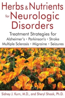 Herbs and Nutrients for Neurologic Disorders : Treatment Strategies for Alzheimer's, Parkinson's, Stroke, Multiple Sclerosis, Migraine, and Seizures, Hardback Book