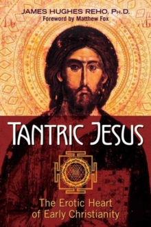 Tantric Jesus : The Erotic Heart of Early Christianity, Paperback Book