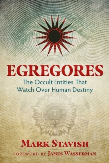 Egregores : The Occult Entities That Watch Over Human Destiny, Paperback / softback Book