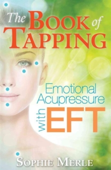 The Book of Tapping : Emotional Acupressure with EFT, Paperback Book