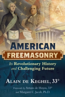 American Freemasonry : Its Revolutionary History and Challenging Future, Hardback Book