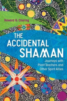 The Accidental Shaman : Journeys with Plant Teachers and Other Spirit Allies, Paperback / softback Book
