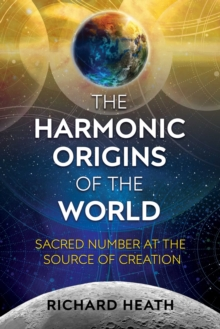 The Harmonic Origins of the World : Sacred Number at the Source of Creation, Paperback Book
