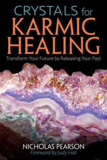 Crystals for Karmic Healing : Transform Your Future by Releasing Your Past, Paperback Book