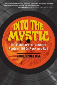 Into the Mystic : The Visionary and Ecstatic Roots of 1960s Rock and Roll, EPUB eBook