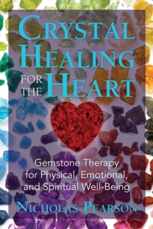 Crystal Healing for the Heart : Gemstone Therapy for Physical, Emotional, and Spiritual Well-Being, Paperback / softback Book