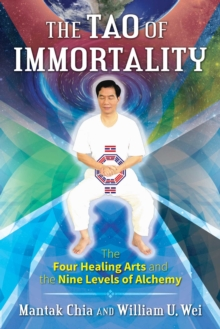 The Tao of Immortality : The Four Healing Arts and the Nine Levels of Alchemy, Paperback / softback Book