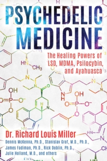 Psychedelic Medicine : The Healing Powers of LSD, MDMA, Psilocybin, and Ayahuasca, Paperback Book