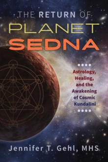 The Return of Planet Sedna : Astrology, Healing, and the Awakening of Cosmic Kundalini, Paperback / softback Book