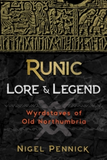 Runic Lore and Legend : Wyrdstaves of Old Northumbria, Paperback / softback Book