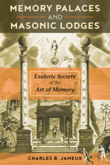 Memory Palaces and Masonic Lodges : Esoteric Secrets of the Art of Memory, Paperback / softback Book