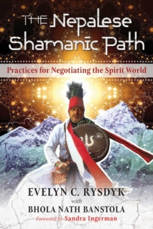 The Nepalese Shamanic Path : Practices for Negotiating the Spirit World, Paperback / softback Book