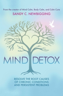 Mind Detox : Discover and Resolve the Root Causes of Chronic Conditions and Persistent Problems, Paperback / softback Book