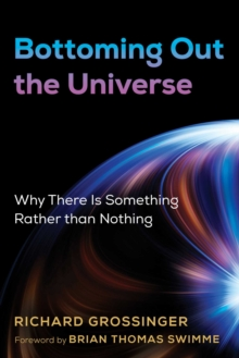 Bottoming Out the Universe : Why There Is Something Rather than Nothing, EPUB eBook