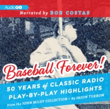 Baseball Forever! : 50 Years of Classic Radio Play-by-Play Highlights from the Miley Collection, eAudiobook MP3 eaudioBook