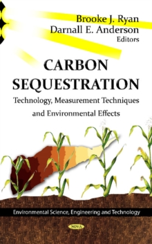 Carbon Sequestration : Technology, Measurement Techniques & Environmental Effects, Hardback Book